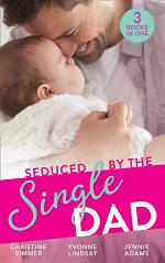 Seduced By The Single Dad: The Good Girl's Second Chance / Wanting What She Can't Have / Daycare Mom to Wife