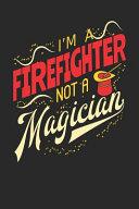 I'm a Firefighter Not a Magician
