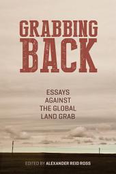 Grabbing Back: Essays Against the Global Land Grab