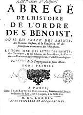 Abrégé de l'histoire de l'ordre de Saint-Benoît où il est parlé des saints, des hommes illustres, de la fondation, des principaux événemens des monastères : Le tout tiré des actes des saints, des chroniques, des chartes des monastères
