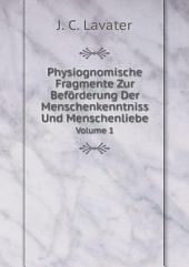 Physiognomische Fragmente Zur Bef?rderung Der Menschenkenntniss Und Menschenliebe