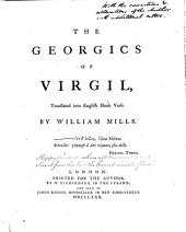 The Georgics of Virgil Translated Into English Blank Verse, by W. Mills. Copious MS. Notes and Corrections [by the Translator].