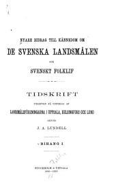 Bidrag till kännedom om de svenska landsmålen ock svenskt folklif: Volym 1