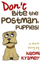 Don't Bite the Postman, Puppies!: a short story