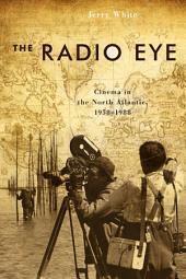 The Radio Eye: Cinema in the North Atlantic, 1958-1988