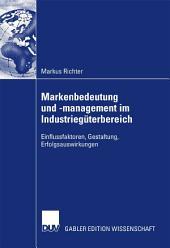 Markenbedeutung und -management im Industriegüterbereich: Einflussfaktoren, Gestaltung, Erfolgsauswirkungen