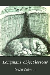 Longman's Object Lessons: Hints on Preparing and Giving Them, with Full Notes of Complete Courses of Lessons on Elemetary Science