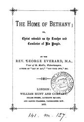 The home of Bethany: or, Christ revealed as the teacher and comforter of his people