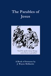 The Parables Of Jesus A Book Of Sermons By J Wayne Mckamie Book PDF