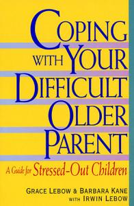 Coping with Your Difficult Older Parent PDF