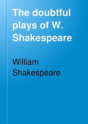 The Doubtful Plays of W  Shakespeare