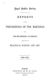 Reports of the Proceedings of the Meetings Held for the Discussion of of Subjects Connected with Practical Science and Art, 1818-1855