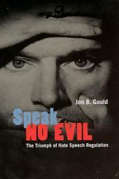 Speak No Evil: The Triumph of Hate Speech Regulation
