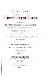 Reliques of Ancient English Poetry: Consisting of Old Heroic Ballads, Songs, and Other Pieces of Our Earlier Poets, Together with Some Few of Later Date, Volume 3