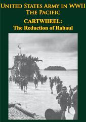 United States Army in WWII - the Pacific - CARTWHEEL: the Reduction of Rabaul: [Illustrated Edition]
