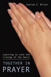 Together in Prayer: Learning to Love the Liturgy of the Hours