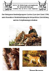 Zur Ontogenese handaufgezogener Luchse  Lynx lynx Linn   1758  unter besonderer Ber  cksichtigung der k  rperlichen Entwicklung und des Fortpflanzungsverhaltens PDF