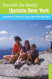 Fun with the Family Upstate New York: Hundreds of Ideas for Day Trips with the Kids