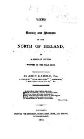 Views of society and manners in the north of Ireland, in a series of letters written in 1818: Volume 1