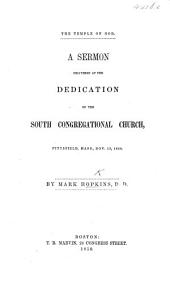 The Temple of God. A Sermon [on 1 Cor. Iii. 17] Delivered at the Dedication of South Congregational Church, Pittsfield, Etc