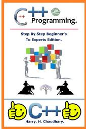 C++ Programming :: Step By Step Beginner's To Experts Edition.