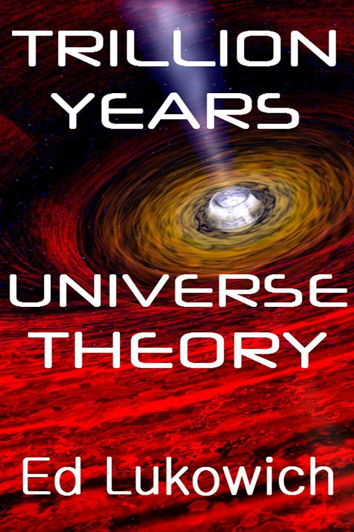Trillion Years Universe Theory