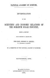 Investigation of the Scientific and Economic Relations of the Sorghum Sugar Industry: Being a Report Made in Response to a Request from the Hon. George B. Loring