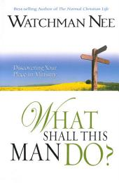 What Shall This Man Do?: Discovering your Place in Ministry