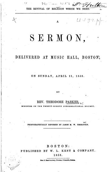 The Revival of Religion which We Need  A Sermon  Delivered at Music Hall  Boston     April 11  1858     Phonographically Reported by James M  W  Yerrinton PDF