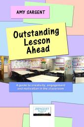 Outstanding Lesson Ahead: A guide to creativity, engagement and motivation in the classroom.