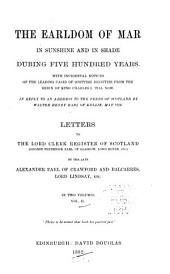 The Earldom of Mar in Sunshine and in Shade During Five Hundred Years: With Incidental Notices of the Leading Cases of Scottish Dignities from the Reign of King Charles I. Till Now, Volume 1