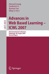 Advances in Web Based Learning - ICWL 2007: 6th International Conference, Edinburgh, UK, August 15-17, 2007, Revised Papers