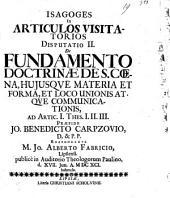 Isagoges in articulos visitatorios: De fundamento doctrinae de s. coena, huiusque materia et forma, et loco unionis atque communicationis ad Artic. I. thes. I. II. III.. Disp. 2