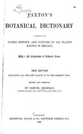Paxton's Botanical Dictionary: Comprising the Names, History, and Culture of All Plants Known in Britain : with a Full Explanation of Technical Terms