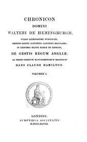 Chronicon domini Walteri de Hemingburgh: vulgo Hemingford nuncupati, ordinis Sancti Augustini canonici regularis, in coenobio Beatae Mariae de Gisburn, de gestis regum Angliæ, Volume 1