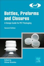 Bottles, Preforms and Closures: A Design Guide for PET Packaging, Edition 2