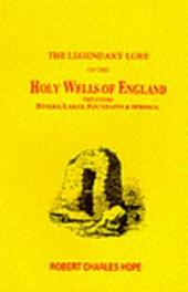 The Legendary Lore of the Holy Wells of England: Including Rivers, Lakes, Fountains, and Springs, Copiously Illustrated by Curious Original Woodcuts
