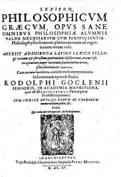 Lexicon philosophicum graecum: opus sane omnibus philosophiae alumnis valde necessarium ... : accessit adiicienda latino lexico sylloge vocum & phrasium ...