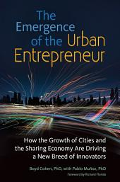The Emergence of the Urban Entrepreneur: How the Growth of Cities and the Sharing Economy Are Driving a New Breed of Innovators