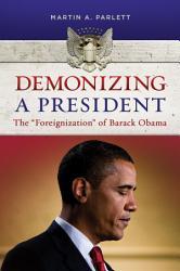 Demonizing A President The Foreignization Of Barack Obama Book PDF