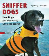 Sniffer Dogs: How Dogs (and Their Noses) Save the World