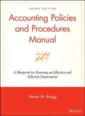 Accounting Policies and Procedures Manual: A Blueprint for Running an Effective and Efficient Department, Edition 5
