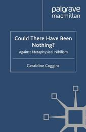 Could there have been Nothing?: Against Metaphysical Nihilism