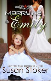 Marrying Emily: Delta Force Heroes, Book 4