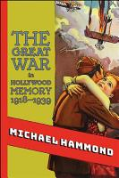 The Great War in Hollywood Memory  1918 1939 PDF