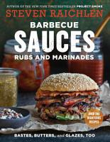 Barbecue Sauces  Rubs  and Marinades  Bastes  Butters   Glazes  Too PDF