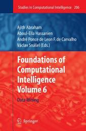 Foundations of Computational Intelligence: Volume 6: Data Mining