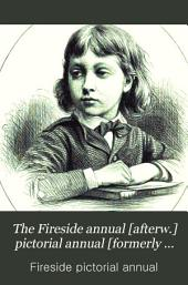 The Fireside annual [afterw.] pictorial annual [formerly Our own fireside] conducted by C. Bullock
