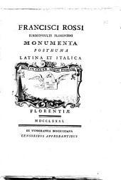 Francisci Rossi iurisconsulti florentini Monumenta posthuma latina et italica