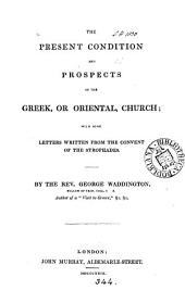 The present condition and prospects of the Greek, or Oriental, Church [&c.].